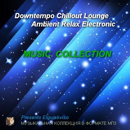 Music Collection - Downtempo, Chillout, Lounge, Ambient, Relax, Electronic (2019)