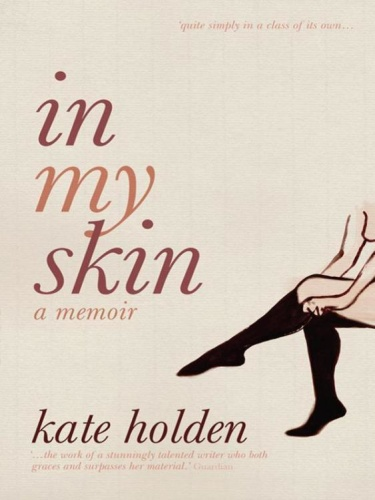 In My Skin by Kate Holden