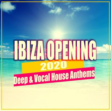 Ibiza Opening 2020/Deep & Vocal House Anthems (2020)