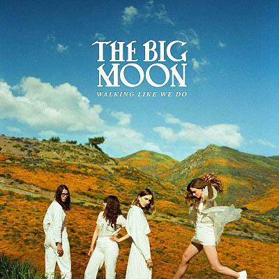 The Big Moon - Walking Like We Do (2020) [WEB Release]