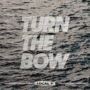 Local H - Turn The Bow (Single) (2020)