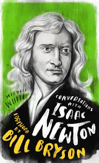Conversations with Isaac Newton A Fictional Dialogue Based on Biographical Facts