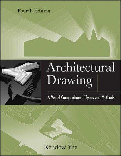 Architectural Drawing A Visual Compendium of Types and Methods Ed 4