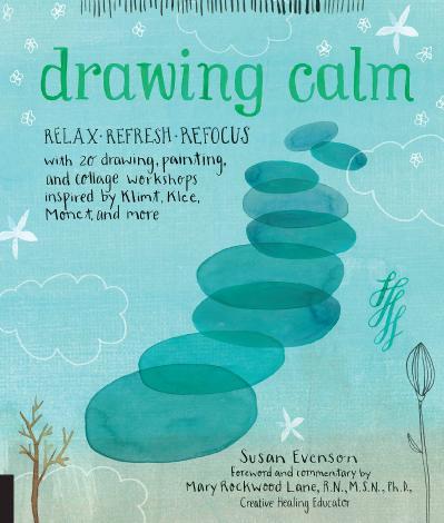 Drawing Calm   Relax, refresh, refocus with 20 drawing, painting, and collage work...