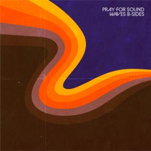 Pray For Sound - Waves B-Sides (EP) (2020)