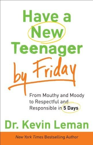 Have a New Teenager by Friday From Mouthy And Moody To Respectful And Responsible ...