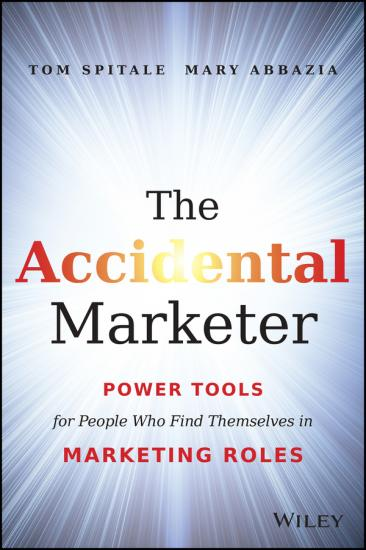 The Accidental Marketer Power Tools for People Who Find Themselves in Marketing Roles