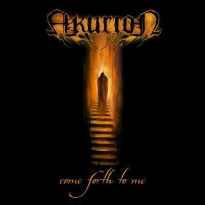 Akurion Come Forth to Me