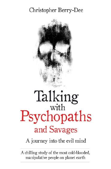 Talking With Psychopaths and Savages by Christopher Berry Dee