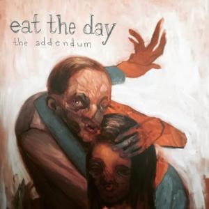 Eat The Day - The Addendum (2020)