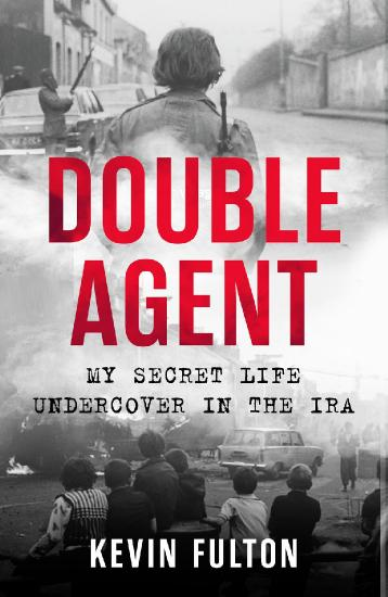 Double Agent  My Secret Life Undercover in the IRA by Kevin Fulton