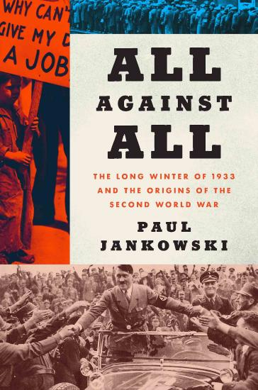 All Against All  The Long Winter of 1933 and the Origins of the Second World War by Paul Jankowski