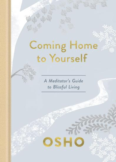 Coming Home to Yourself  A Meditator's Guide to Blissful Living by Osho