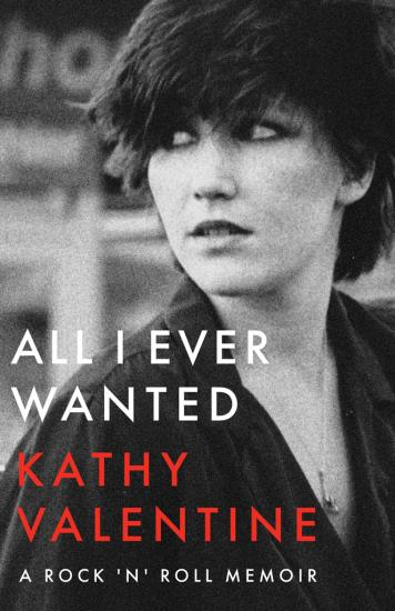 All I Ever Wanted  A Rock 'n' Roll Memoir by Kathy Valentine