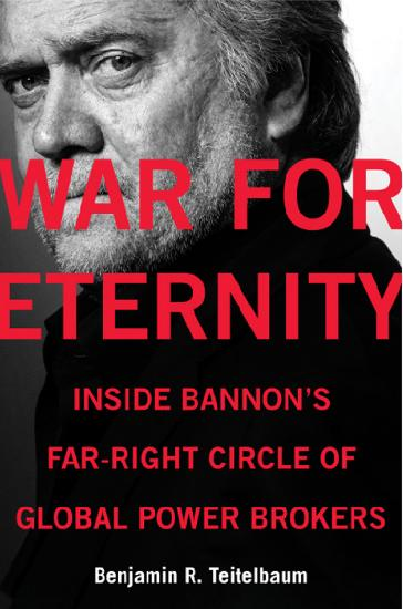 War for Eternity  Inside Bannon's Far-Right Circle of Global Power Brokers by Benjamin R  Teitelb...