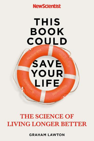 This Book Could Save Your Life  The Real Science to Living Longer Better by Graham Lawton